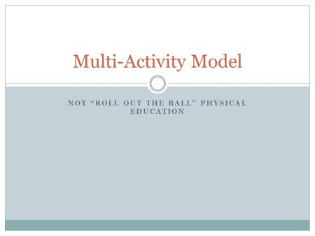 "NOT ""ROLL OUT THE BALL"" PHYSICAL EDUCATION Multi-Activity Model."