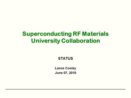 Superconducting RF Materials University Collaboration STATUS Lance Cooley June 07, 2010.