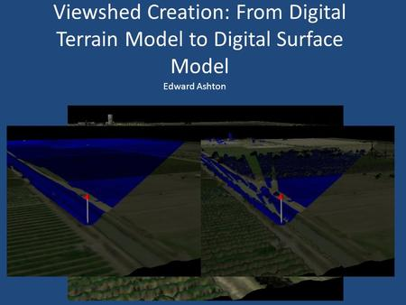 Viewshed Creation: From Digital Terrain Model to Digital Surface Model Edward Ashton.