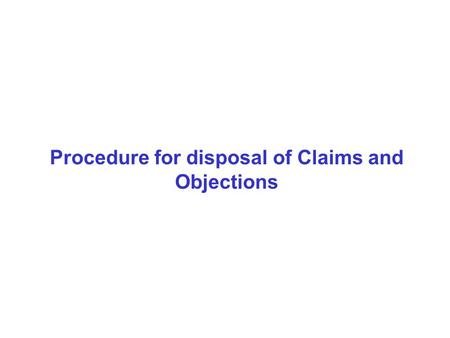 Procedure for disposal of Claims and Objections. provide minimum 15 and maximum 30 days for filing claims and objections (under rule 12 RER, 1960) inquire.