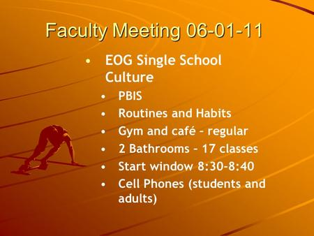 Faculty Meeting 06-01-11 EOG Single School Culture PBIS Routines and Habits Gym and café – regular 2 Bathrooms – 17 classes Start window 8:30-8:40 Cell.