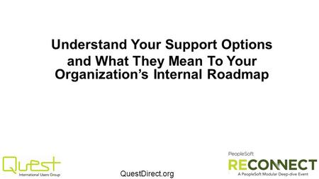 QuestDirect.org Understand Your Support Options and What They Mean To Your Organization's Internal Roadmap.