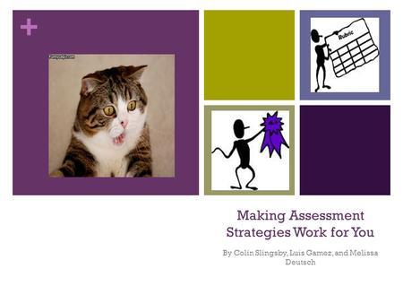 + Making Assessment Strategies Work for You By Colin Slingsby, Luis Gamez, and Melissa Deutsch.
