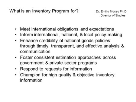 What is an Inventory Program for? Dr. Emilio Moceo Ph.D Director of Studies Meet international obligations and expectations Inform international, national,