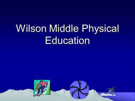 Wilson Middle Physical Education. Exciting things ahead !!  Your teachers 1.Miss CoffmanMiss Coffman 2.Mr. RatliffMr. Ratliff 3.Mr. SandersMr. Sanders.