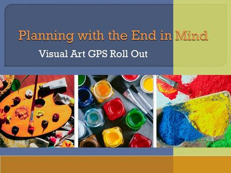 Visual Art GPS Roll Out.  Student achieves standard  Project  Lesson plans  Fulton County Art Curriculum  GPS  National Standards.