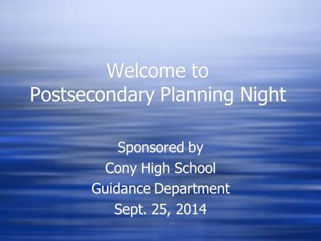 Welcome to Postsecondary Planning Night Sponsored by Cony High School Guidance Department Sept. 25, 2014 Sponsored by Cony High School Guidance Department.