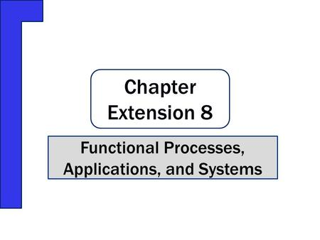 Chapter Extension 8 Functional Processes, Applications, and Systems.