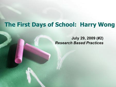 The First Days of School: Harry Wong July 29, 2009 (#2) Research Based Practices.