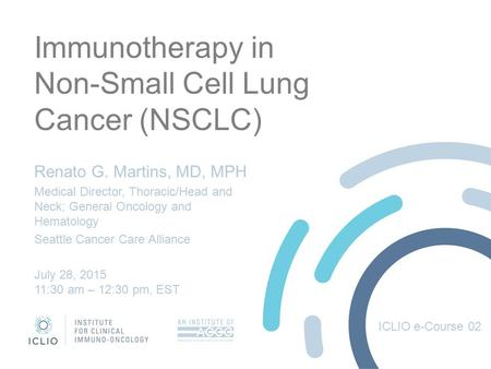 Immunotherapy in Non-Small Cell Lung Cancer (NSCLC) Renato G. Martins, MD, MPH Medical Director, Thoracic/Head and Neck; General Oncology and Hematology.