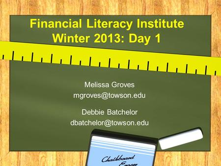 Financial Literacy Institute Winter 2013: Day 1 Melissa Groves Debbie Batchelor