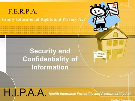 F.E.R.P.A. Family Educational Rights and Privacy Act Security and Confidentiality of Information H.I.P.A.A. Health Insurance Portability and Accountability.