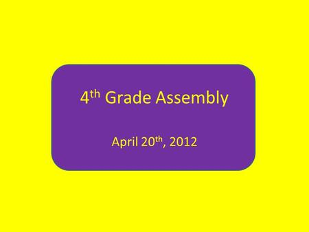 4 th Grade Assembly April 20 th, 2012. Lincoln Lions.