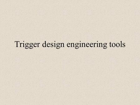 Trigger design engineering tools. Data flow analysis Data flow analysis through the entire Trigger Processor allow us to refine the optimal architecture.