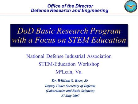 DoD Basic Research Program with a Focus on STEM Education National Defense Industrial Association STEM-Education Workshop M c Lean, Va. Office of the Director.