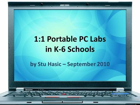 1:1 Portable PC Labs in K-6 Schools by Stu Hasic – September 2010.