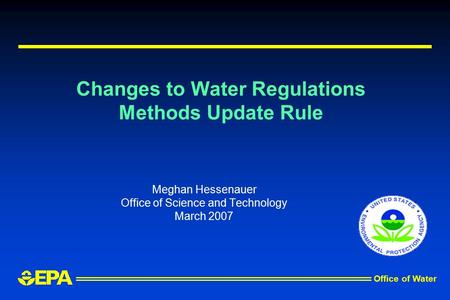 Office of Water Changes to Water Regulations Methods Update Rule Meghan Hessenauer Office of Science and Technology March 2007.