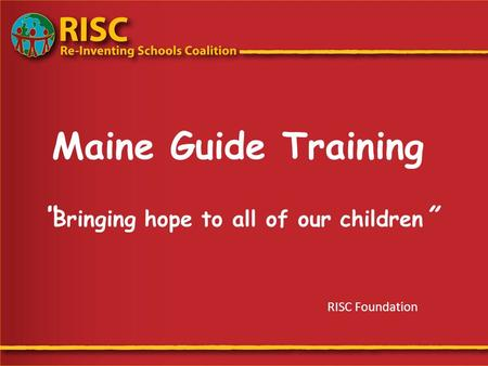 "Maine Guide Training "" Bringing hope to all of our children "" RISC Foundation."