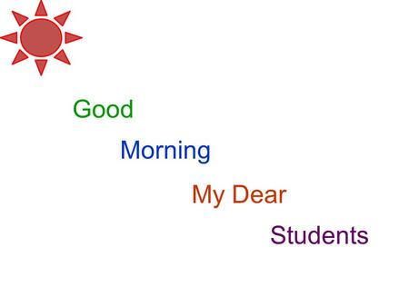 Good Morning My Dear Students.