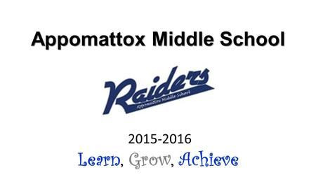 Appomattox Middle School 2015-2016 Learn, Grow, Achieve.
