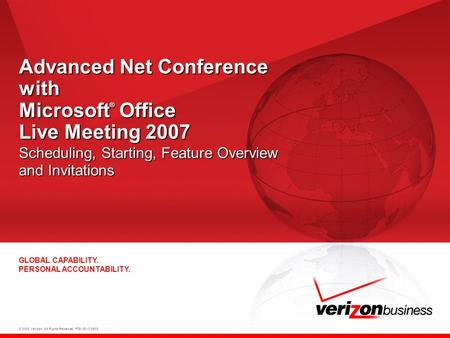 © 2008 Verizon. All Rights Reserved. PTE13012 06/08 GLOBAL CAPABILITY. PERSONAL ACCOUNTABILITY. Advanced Net Conference with Microsoft ® Office Live Meeting.