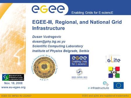 EGEE-III INFSO-RI-222667 Enabling Grids for E-sciencE Nov. 18, 2008 www.eu-egee.org EGEE and gLite are registered trademarks EGEE-III, Regional, and National.