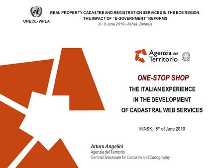 Arturo Angelini Agenzia del Territorio Central Directorate for Cadastre and Cartography ONE-STOP SHOP THE ITALIAN EXPERIENCE IN THE DEVELOPMENT OF CADASTRAL.