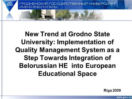 New Trend at Grodno State University: Implementation of Quality Management System as a Step Towards Integration of Belorussian HE into European Educational.