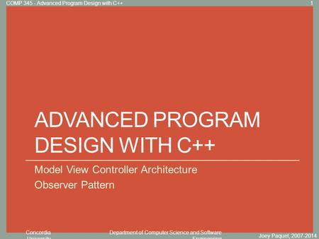 Concordia University Department of Computer Science and Software Engineering Click to edit Master title style ADVANCED PROGRAM DESIGN WITH C++ Model View.