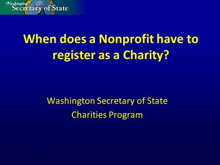 When does a Nonprofit have to register as a Charity? Washington Secretary of State Charities Program.