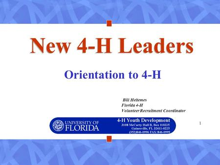 1 New 4-H Leaders Orientation to 4-H Bill Heltemes Florida 4-H Volunteer Recruitment Coordinator.