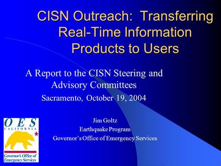 CISN Outreach: Transferring Real-Time Information Products to Users A Report to the CISN Steering and Advisory Committees Sacramento, October 19, 2004.