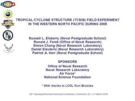 TROPICAL CYCLONE STRUCTURE (TCS08) FIELD EXPERIMENT IN THE WESTERN NORTH PACIFIC DURING 2008 Russell L. Elsberry (Naval Postgraduate School) Ronald J.