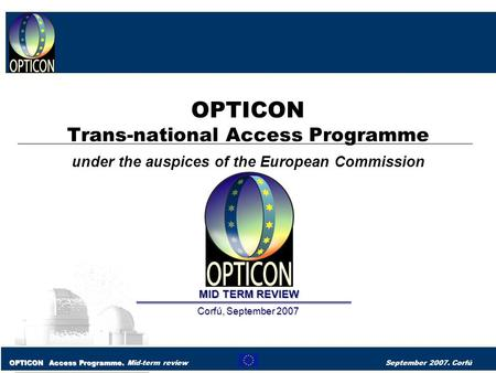 OPTICON Access Programme. OPTICON Access Programme. Mid-term review September 2007. Corfú OPTICON Trans-national Access Programme under the auspices of.
