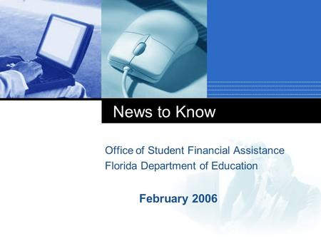 February 2006 News to Know Office of Student Financial Assistance Florida Department of Education.