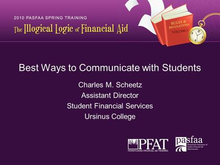 Best Ways to Communicate with Students Charles M. Scheetz Assistant Director Student Financial Services Ursinus College.