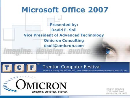 Omicron Consulting 1700 Market Street Philadelphia, PA 19103 Microsoft Office 2007 Presented by: David F. Soll Vice President of Advanced Technology Omicron.