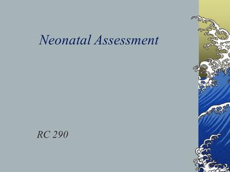 Neonatal Assessment RC 290. Labor: 3 Stages Stage 1 : Cervical dilatation Stage 2: Birth of baby Delivery of placenta Normal time for all three stages.