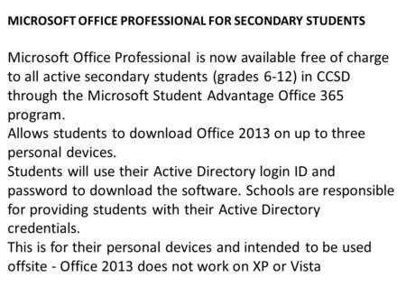 MICROSOFT OFFICE PROFESSIONAL FOR SECONDARY STUDENTS Microsoft Office Professional is now available free of charge to all active secondary students (grades.