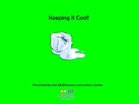 Keeping It Cool! Presented by the MathScience Innovation Center.