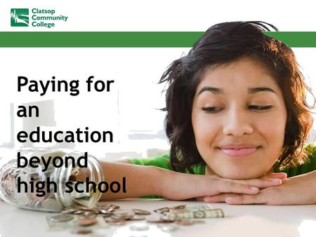 Paying for an education beyond high school. Lloyd Mueller Director of Financial Aid Clatsop Community College 503-338-2412.