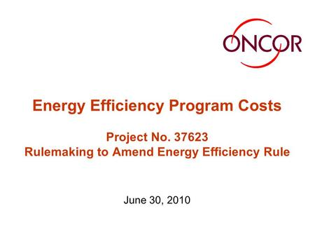 Energy Efficiency Program Costs Project No. 37623 Rulemaking to Amend Energy Efficiency Rule June 30, 2010.