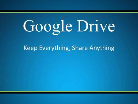 "Keep Everything, Share Anything Google Drive. What is Google Drive? Google Drive according to Google is ""One safe place for all your stuff"". It is a cloud."