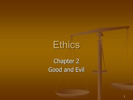 1 Ethics Chapter 2 Good and Evil. 2 Good and Evil Good and Evil Plato says good was the source of all being and morality, good is defined as pleasure.