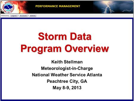 Storm Data Program Overview Keith Stellman Meteorologist-in-Charge National Weather Service Atlanta Peachtree City, GA May 8-9, 2013.