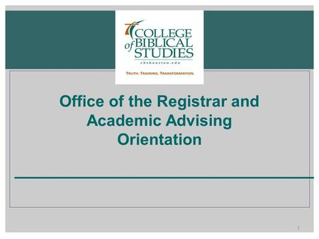 Office of the Registrar and Academic Advising Orientation 1.