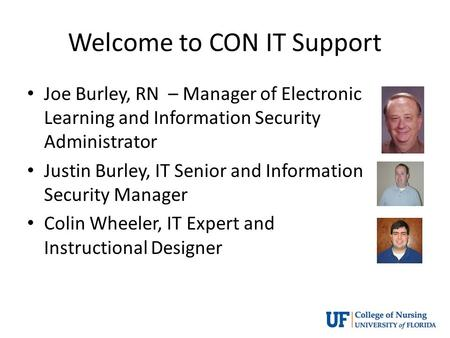 Welcome to CON IT Support Joe Burley, RN – Manager of Electronic Learning and Information Security Administrator Justin Burley, IT Senior and Information.