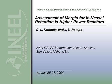 Idaho National Engineering and Environmental Laboratory Assessment of Margin for In-Vessel Retention in Higher Power Reactors 2004 RELAP5 International.
