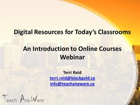 Digital Resources for Today's Classrooms An Introduction to Online Courses Webinar Terri Reid