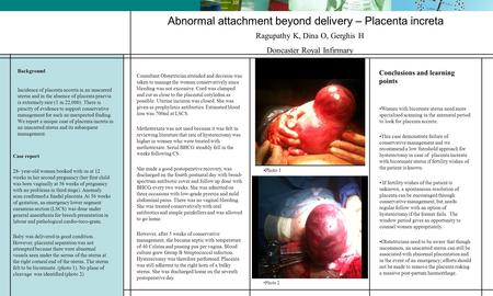 Abnormal attachment beyond delivery – Placenta increta Background Incidence of placenta accreta in an unscarred uterus and in the absence of placenta praevia.